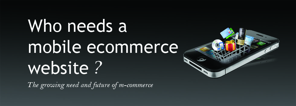 The Growing Need and Future of Mobile ecommerce Websites